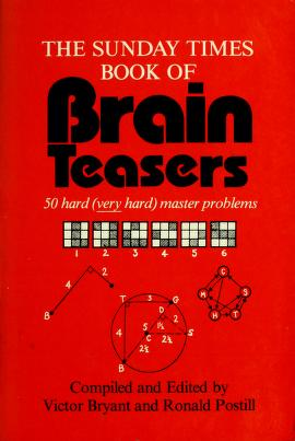 Cover of: The Sunday times book of brain teasers   compiled and edited by Victor Bryant and Ronald Postill.
